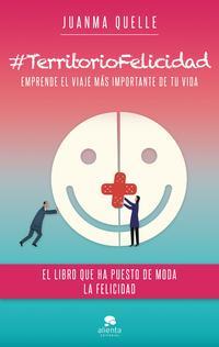 Libro #TERRITORIOFELICIDAD: EMPRENDE EL VIAJE MAS IMPORTANTE DE TU VIDA
