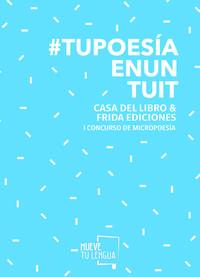 Libro #TUPOESIAENUNTUIT: 1ER CONCURSO DE MICROPOESÍA CASA DEL LIBRO & FRIDA