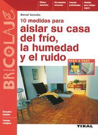 Libro 10 MEDIDAS PARA AISLAR SU CASA DEL FRIO, LA HUMEDAD Y EL RUIDO