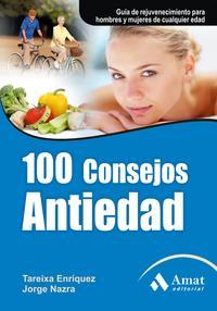 Libro 100 CONSEJOS ANTIEDAD: GUIA DE REJUVENECIMIENTO PARA HOMBRES Y MU JERES DE CUALQUIER EDAD
