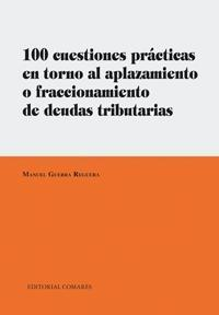 Libro 100 CUESTIONES PRACTICAS EN TORNO AL APLAZAMIENTO O FRACCIONAMIEN TO DE DEUDAS TRIBUTARIAS