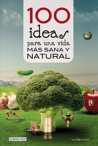 Libro 100 IDEAS PARA UNA VIDA MÁS SANA Y NATURAL
