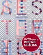 Libro 100 IDEAS QUE CAMBIARON EL DISEÑO GRAFICO