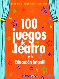 Libro 100 JUEGOS DE TEATRO EN LA EDUCACION INFANTIL