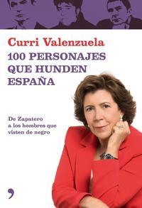 Libro 100 PERSONAJES QUE HUNDEN ESPAÑA: DE ZAPATERO A LOS HOMBRES QUE VISTEN DE NEGRO