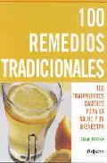 Libro 100 REMEDIOS TRADICIONALES: 100 TRATAMIENTOS CASEROS PARA SALUD Y EL BIENESTAR