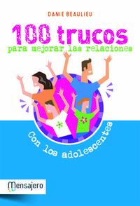 Libro 100 TRUCOS PARA MEJORAR LAS RELACIONES CON LOS ADOLESCENTES