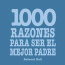 Libro 1000 RAZONES PARA SER EL MEJOR PADRE