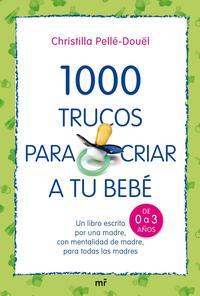 Libro 1000 TRUCOS PARA CRIAR A TU BEBE: UN LIBRO ESCRITO POR UNA MADRE, CON MENTALIDAD DE MADRE, PARA TODAS LAS MADRES