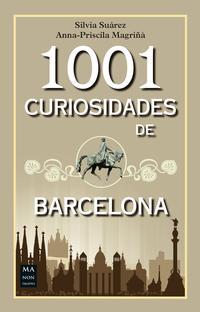 Libro 1001 CURIOSIDADES DE BARCELONA: HISTORIAS, CURIOSIDADES Y ANECDOTAS