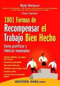 Libro 1001 FORMAS DE RECOMPENSAR EL TRABAJO BIEN HECHO: COMO GRATIFICAR Y FIDELIZAR EMPLEADOS
