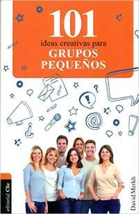 Libro 101 IDEAS CREATIVAS PARA GRUPOS PEQUEÑOS