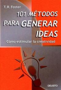 Libro 101 METODOS PARA GENERAR IDEAS: COMO ESTIMULAR LA CREATIVIDAD