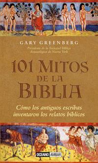 Libro 101 MITOS DE LA BIBLIA: COMO CREARON LOS ANTIGUOS ESCRIBAS LOS RE LATOS BIBLICOS