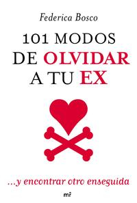 Libro 101 MODOS DE OLVIDAR A TU EX Y ENCONTAR OTRO ENSEGUIDA