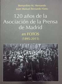 Libro 120 AÑOS DE LA ASOCIACION DE LA PRENSA EN MADRID EN FOTOS