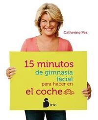 Libro 15 MINUTOS DE GIMNASIA FACIAL PARA HACER EN EL COCHE