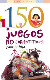 Libro 150 JUEGOS NO COMPETITIVOS PARA TU HIJO