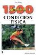 Libro 1500 EJERCICIOS DE CONDICION FISICA: FUERZA FLEXIBILIDAD EQUILIBR IO, COORDINACION