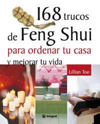 Libro 168 TRUCOS DE FENG SHUI PARA ORDENAR TU CASA Y MEJORAR TU VIDA