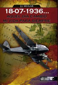Libro 18-07-1936, AQUEL DIA CAMBIO MI VIDA PARA SIEMPRE