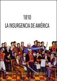 Libro 1810. LA INSURGENCIA DE AMERICA: CONGREO INTERNACIONAL REUNIDO EN VALENCIA, 22-27 DE MARZO DE 2010