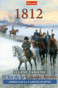 Libro 1812. EL FIN DE LA GRANDE ARMEE