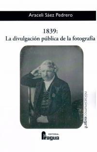 Libro 1839: LA DIVULGACION PUBLICA DE LA FOTOGRAFIA