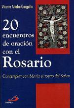 Libro 20 ENCUENTROS DE ORACION CON EL ROSARIO: CONTEMPLAR CON MARIA EL ROSTRO DEL SEÑOR