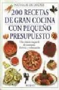 Libro 200 RECETAS DE GRAN COCINA CON PEQUEÑO PRESUPUESTO: UNA SINTESIS MAGISTRAL DE ECONOMIA, DIETETICA Y SOFISTIFICACION