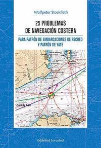 Libro 25 PROBLEMAS DE NAVEGACION COSTERA PARA PATRON DE ENBARCACIONES D E RECREO Y PATRON DE YATE