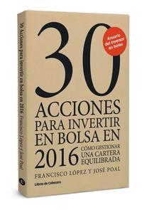 Libro 30 ACCIONES PARA INVERTIR EN BOLSA EN 2016: COMO GESTIONAR UNA CARTERA EQUILIBRADA