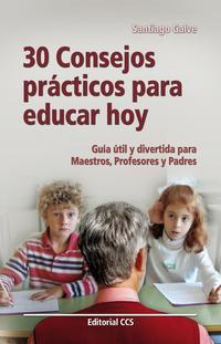 Libro 30 CONSEJOS PRACTICOS PARA EDUCAR HOY GUIA UTIL PARA MAESTROS, PR OFESORES Y PADRES