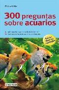 Libro 300 PREGUNTAS SOBRE ACUARIOS