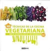 Libro 300 TECNICAS DE LA COCINA VEGETARIANA: MAS DE 100 RECETAS, MAS DE 1000 FOTOGRAFIAS