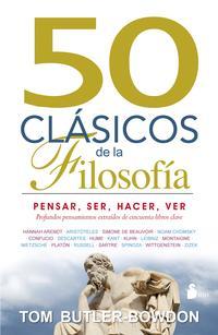 Libro 50 CLASICOS DE LA FILOSOFIA: PENSAR, SER, HACER, VER