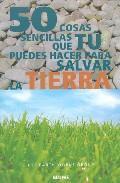 Libro 50 COSAS SENCILLAS QUE TU PUEDES HACER PARA SALVAR LA TIERRA