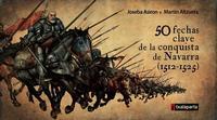 Libro 50 FECHAS CLAVE DE LA CONQUISTA DE NAVARRA