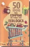 Libro 50 IDEAS PARA COMPRAR DE FORMA MAS ECOLOGICA
