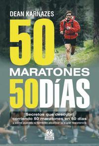 Libro 50 MARATONES 50 DIAS: SECRETOS QUE DESCUBRI CORRIENDO 50 MARATONE S EN 50 DIAS