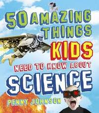 Libro 50 THINGS KIDS NEED TO KNOW ABOUT SCIENCE