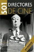 Libro 501 DIRECTORES DE CINE: UNA GUIA IMPRESCINDIBLE DE LOS MEJORES DI RECTORES DE CINE