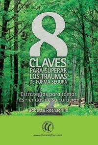 Libro 8 CLAVES OARA SUPERAR LOS TRAUMAS DE FORMA SEGURA: ESTRATEGIAS PA RA TOMAR LAS RIENDAS DE SU CURACION