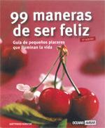 Libro 99 MANERAS PARA SER FELIZ: GUIA DE PEQUEÑOS PLACERES QUE ILUMINAN LA VIDA