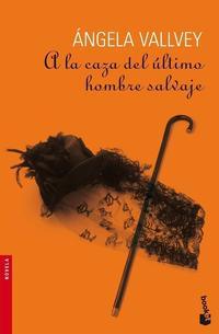 Libro A LA CAZA DEL ULTIMO HOMBRE SALVAJE