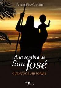 Libro A LA SOMBRA DE SAN JOSE: CUENTOS E HISTORIAS