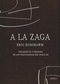 Libro A LA ZAGA: DECADENCIA Y FRACASO DE LAS VANGUARDIAS DEL SIGLO XX