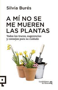 Libro A MI NO SE ME MUEREN LAS PLANTAS