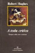 Libro A TODA CRITICA: ENSAYOS SOBRE ARTE Y ARTISTAS