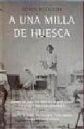 Libro A UNA MILLA DE HUESCA: DIARIO DE UNA ENFERMERA AUSTRALIANA EN LA GUERRA CIVIL ESPAÑOLA
